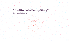 """""""It's Kind of a Funny Story"""""""