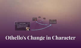 Othello's Change in Character