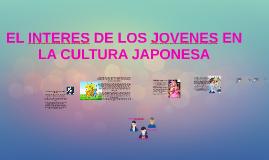 EL INTERES DE LOS JOVENES EN LA CULTURA JAPONESA