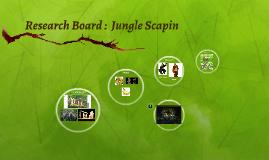 Research Board :  Jungle Scapin