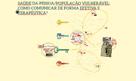 SAÚDE DA PESSOA/POPULAÇÃO VULNERÁVEL: COMUNICAÇÃO EFETIVA E TERAPÊUTICA