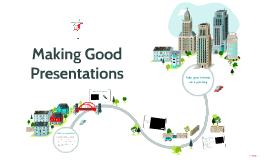 Making Good Presentations