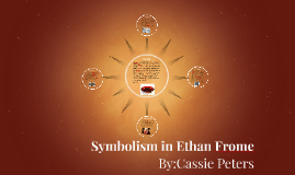 symbolism in ethan frome by cassie peters on prezi