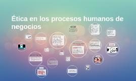 Copy of Etica en los procesos humanos de negocios