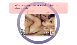 WOMEN SEEN AS SEXUAL OBJECTS IN VISUAL ADS