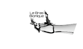Le Bras Bionique