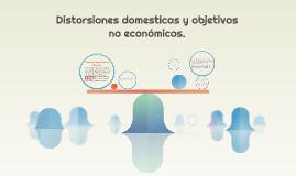 Distorciones domesticas y objetivos no economicos