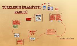 Copy of TÜRKLERİN İSLAMİYETİ KABULÜ