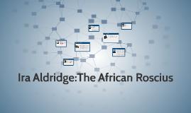 Ira Aldridge:The African Roscius