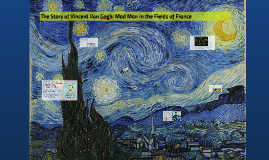 The Story of Vincent Van Gogh: Mad Man in the Fields of Fran