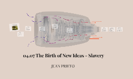 04.07 The Birth of New Ideas - Slavery