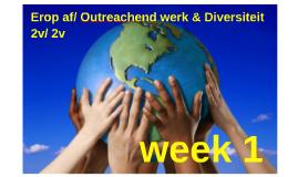 Joost en Miriam week 1 2v Erop af/ Outreachend werk &  Diversiteit, week 1, periode 4, 2017-2018