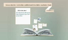 Lesson objective: to develop a sophisticated descriptive voc