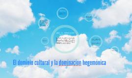 Copy of El dominio cultural y la dominacíon hegemónica
