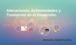 Alteraciones, Enfermedades y Trastornos en el Desarrollo.