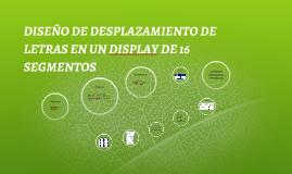 Copy of DISEÑO DE DESPLAZAMIENTO DE LETRAS EN UN DISPLAY DE 16 SEGME