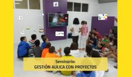 Copy of Seminario: GESTIÓN AULICA CON PROYECTOS