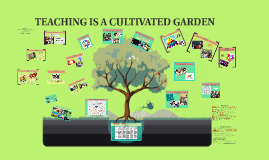 TEACHING IS A CULTIVATED GARDEN