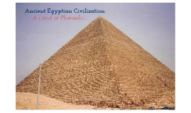 Copy of Ancient Egyptian Civilization: A Land of Pharoahs