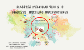 Diabetes Mellitus tipo 2  o diabetes  insulino independient