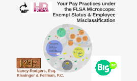 Your Pay Practices under the FLSA Microscope:  Exempt Status and Employee Misclassification
