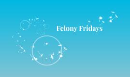 Felony Fridays