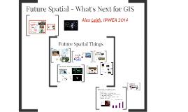 Alex Leith - Future GIS Presentation for IPWEA 2014