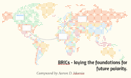 BRICs - laying the foundations for future polarity.