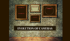 EVOLUTION OF CAMERAS