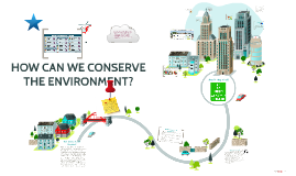 HOW CAN WE CONSERVE THE ENVIRONMENT?