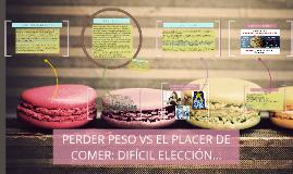Copy of PERDER PESO VS EL PLACER DE COMER: DIFÍCIL ELECCIÓN...