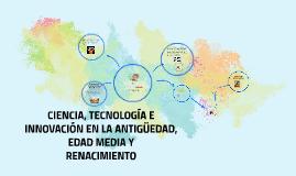 Copy of CIENCIA, TECNOLOGÍA E INNOVACIÓN EN LA ANTIGÜEDAD, EDAD MEDI