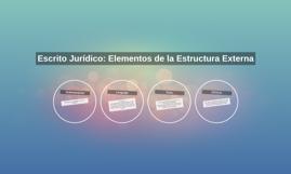 Escrito Jurídico: Elementos de la Estructura Externa