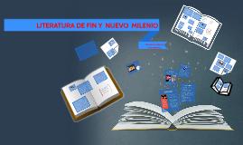 LITERATURA DE FIN Y DE  NUEVO  MILENIO