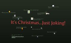 It's Christmas...Just Joking!
