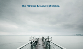 The Purpose & Nature Of Idents