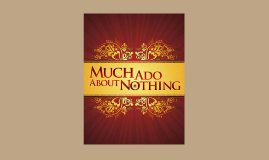 Much Ado about Nothing: a play about everything