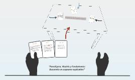 """""""Paradigma, Modelo y Fundamento:"""