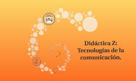 Didáctica Z: Tecnologías de la comunicación.