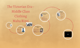 Copy of The Victorian Era--Middle Class Clothing