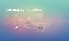 Los maya y los aztecs