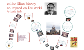 Copy of Walter Elias Disney: An Impact on the World