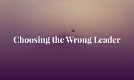 Choosing the Wrong Leader
