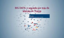 BIG DATA: o segredo por trás da eleição de Trump
