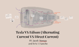 Tesla VS Edison (Alternating Current VS Direct Current