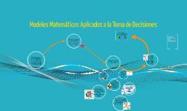 Copy of Modelos matematicos aplicados a la toma de decisiones