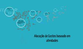Copy of ALOCAÇÃO DE  CUSTOS E CUSTEIO BASEADO EM ATIVIDADES