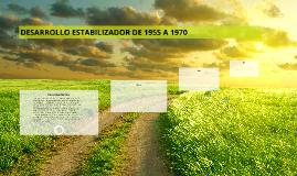 DESARROLLO ESTABILIZADOR DE 1955 A 1970