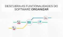 DESCUBRA AS FUNCIONALIDADES DO SOFTWARE ORGANIZAR