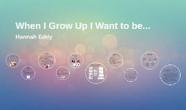 When I Grow Up I Want to be...